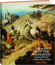 QUEEN VICTORIA'S LIFE IN THE SCOTTISH HIGHLANDS: Depicted by Her Watercolour Artists