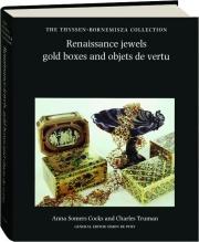 RENAISSANCE JEWELS, GOLD BOXES AND OBJETS DE VERTU: The Thyssen-Bornemisza Collection