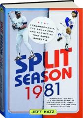 SPLIT SEASON, 1981: Fernandomania, the Bronx Zoo, and the Strike That Saved Baseball