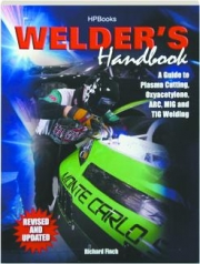 WELDER'S HANDBOOK, REVISED: A Guide to Plasma Cutting, Oxyacetylene, Arc, MIG and TIG Welding