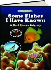 SOME FISHES I HAVE KNOWN: A Reef Rescue Odyssey