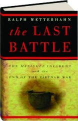 THE LAST BATTLE: The Mayaguez Incident and the End of the Vietnam War