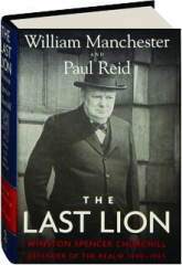 THE LAST LION: Winston Spencer Churchill--Defender of the Realm, 1940-1965