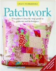 PATCHWORK: A Beginner's Step-by-Step Guide to Patterns and Techniques