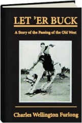 LET 'ER BUCK: A Story of the Passing of the Old West