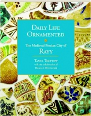 DAILY LIFE ORNAMENTED: The Medieval Persian City of Rayy