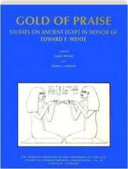 GOLD OF PRAISE: Studies on Ancient Egypt in Honor of Edward F. Wente