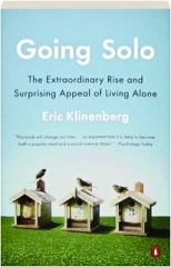 GOING SOLO: The Extraordinary Rise and Surprising Appeal of Living Alone