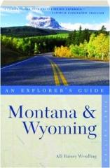 MONTANA & WYOMING: An Explorer's Guide