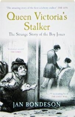 QUEEN VICTORIA'S STALKER: The Strange Story of the Boy Jones