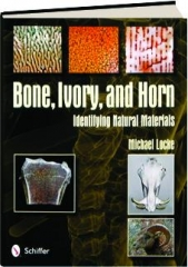 BONE, IVORY, AND HORN: Identifying Natural Materials