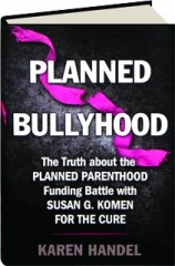 PLANNED BULLYHOOD: The Truth About the Planned Parenthood Funding Battle with Susan G. Komen for the Cure