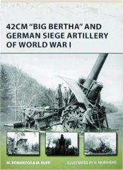 "42CM ""BIG BERTHA"" AND GERMAN SIEGE ARTILLERY OF WORLD WAR I: New Vanguard 205"