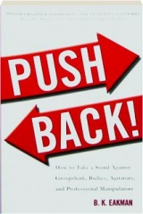 PUSH BACK! How to Take a Stand Against Groupthink, Bullies, Agitators, and Professional Manipulators