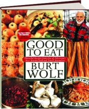 GOOD TO EAT: Flavorful Recipes from One of Television's Best-Known Food and Travel Journalists