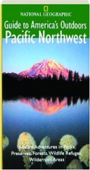 PACIFIC NORTHWEST: National Geographic Guide to America's Outdoors