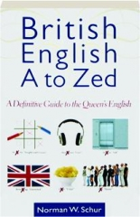BRITISH ENGLISH A TO ZED: A Definitive Guide to the Queen's English