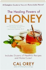 THE HEALING POWERS OF HONEY: Includes Dozens of Healthful Recipes and Home Cures!
