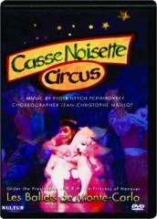 CASSE NOISETTE CIRCUS: Les Ballets de Monte-Carlo