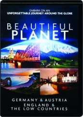 BEAUTIFUL PLANET: Germany & Austria / England & the Low Countries