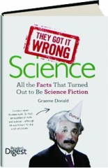THEY GOT IT WRONG--SCIENCE: All the Facts That Turned Out to Be Science Fiction