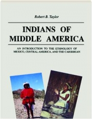 INDIANS OF MIDDLE AMERICA: An Introduction to the Ethnology of Mexico, Central America, and the Caribbean