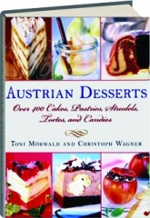 AUSTRIAN DESSERTS: Over 400 Cakes, Pastries, Strudels, Tortes, and Candies