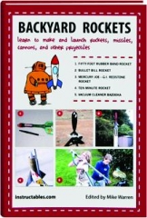 BACKYARD ROCKETS: Learn to Make and Launch Rockets, Missiles, Cannons, and Other Projectiles