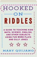 HOOKED ON RIDDLES: A Guide to Teaching Kids Math, Science, English, and Other Subjects Using Fun Word Plays and Silly Jokes