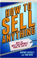HOW TO SELL ANYTHING, 2ND EDITION: What the Best Salespeople Know, Do, and Say