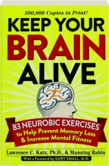 KEEP YOUR BRAIN ALIVE: 83 Neurobic Exercises to Help Prevent Memory Loss & Increase Mental Fitness