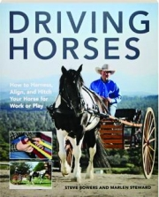 DRIVING HORSES, 2ND EDITION: How to Harness, Align, and Hitch Your Horse for Work or Play