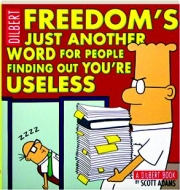DILBERT: Freedom's Just Another Word for People Finding Out You're Useless