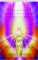 THE POWER OF ANGELS: Discover How to Connect, Communicate, and Heal with the Angels