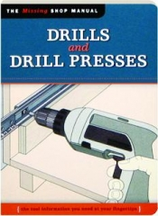 DRILLS AND DRILL PRESSES: The Missing Shop Manual