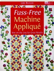 FUSS-FREE MACHINE APPLIQUE: Sew on the Line for Great Results