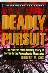 DEADLY PURSUIT: The Pulitzer-Prize Winning Story of Terror in the Pennsylvania Mountains