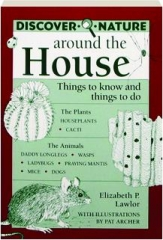 DISCOVER NATURE AROUND THE HOUSE: Things to Know and Things to Do