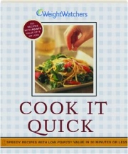 WEIGHT WATCHERS COOK IT QUICK! Speedy Recipes with Low Points Value in 30 Minutes or Less