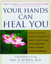 YOUR HANDS CAN HEAL YOU: Pranic Healing Energy Remedies to Boost Vitality and Speed Recovery from Common Health Problems