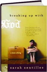 BREAKING UP WITH GOD: A Love Story