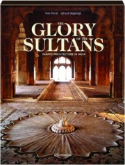 THE GLORY OF THE SULTANS: Islamic Architecture in India
