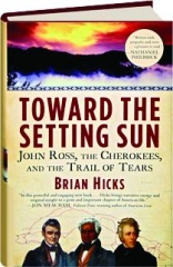 TOWARD THE SETTING SUN: John Ross, the Cherokees, and the Trail of Tears