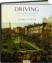 DRIVING: The Horse, the Man and the Carriage from 1700 up to the Present Day