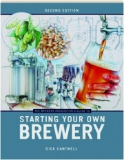 THE BREWERS ASSOCIATION'S GUIDE TO STARTING YOUR OWN BREWERY, SECOND EDITION