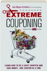 EXTREME COUPONING: Learn How to Be a Savvy Shopper and Save Money...One Coupon at a Time