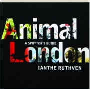 ANIMAL LONDON: A Spotter's Guide