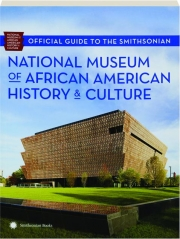 OFFICIAL GUIDE TO THE SMITHSONIAN NATIONAL MUSEUM OF AFRICAN AMERICAN HISTORY & CULTURE