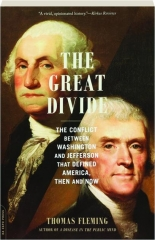 THE GREAT DIVIDE: The Conflict Between Washington and Jefferson That Defined America, Then and Now
