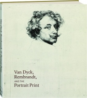 VAN DYCK, REMBRANDT, AND THE PORTRAIT PRINT